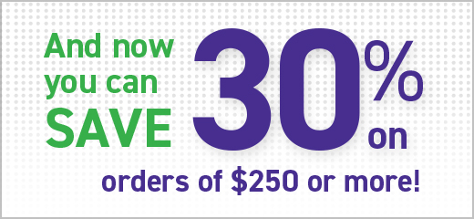 And now you can SAVE 30% on orders of $250 or more!