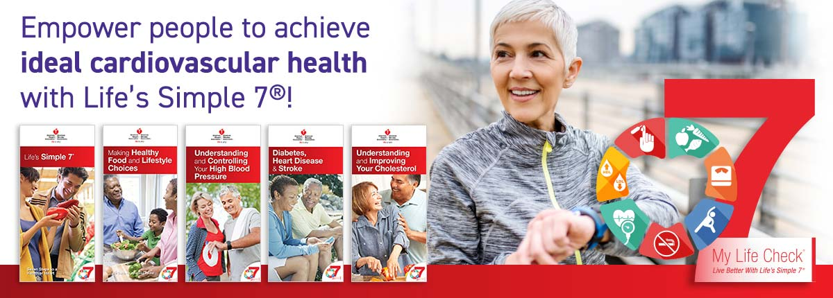 Empower people to acheive ideal cardiovascular health with Life's Simple 7!