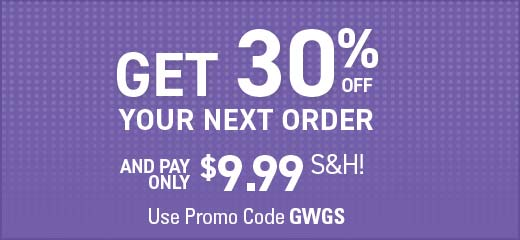 Get 30% off your next order and pay only $9.99 S&H